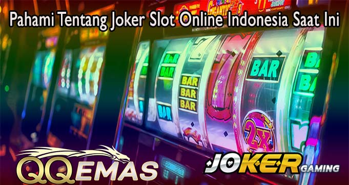 Pahami Tentang Joker Slot Online Indonesia Saat Ini