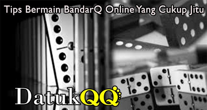 Tips Bermain BandarQ Online Yang Cukup Jitu